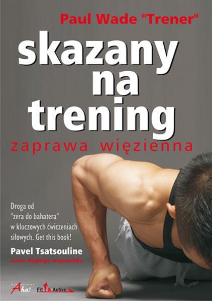 Paul Wade - Skazany na trening. Zaprawa więzienna [PL] [.pdf]