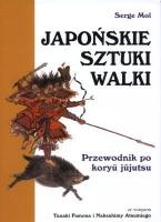 JAPO�SKIE SZTUKI WALKI. PRZEWODNIK PO KORYU JUJUTSU, Serge Mol, ze wst�pem Tanaki Fumona i Nakashi