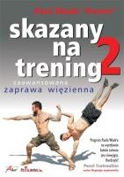 """SKAZANY NA TRENING 2. ZAAWANSOWANA ZAPRAWA WIĘZIENNA, Paul Wade """"Trener"""""""