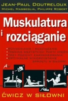 MUSKULATURA I ROZCIĄGANIE. ĆWICZ W SIŁOWNI, J.P. Doutreloux, M. Masseglia, Ph. Robert