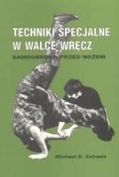 TECHNIKI SPECJALNE W WALCE WRĘCZ - SAMOOBRONA PRZED NOŻEM, Michael D. Echanis