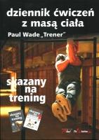 """DZIENNIK ĆWICZEŃ Z MASĄ CIAŁA. SKAZANY NA TRENING, Paul Wade """"Trener"""""""