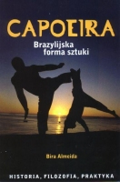 CAPOEIRA BRAZYLIJSKA FORMA SZTUKI. HISTORIA, FILOZOFIA PRAKTYKA, Bira Almeida